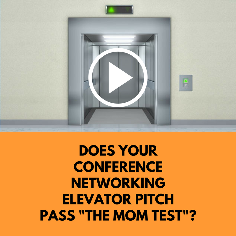 """[VIDEO] Does Your Conference Networking Elevator Pitch Pass """"The Mom Test""""?"""